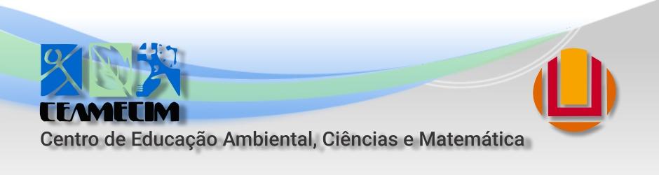 Ceamecim - Centro de estudos Ambientais, Ciências e Matemática.